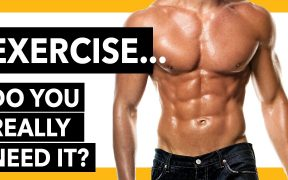 Exercise... Do you really need it?
